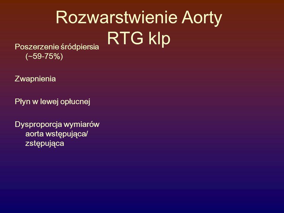 Rozwarstwienie Aorty RTG klp Poszerzenie śródpiersia (~59-75%) Zwapnienia Płyn w lewej opłucnej Dysproporcja wymiarów aorta wstępująca/ zstępująca