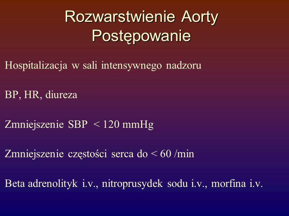 Rozwarstwienie Aorty Postępowanie Hospitalizacja w sali intensywnego nadzoru BP, HR, diureza Zmniejszenie SBP < 120 mmHg Zmniejszenie częstości serca
