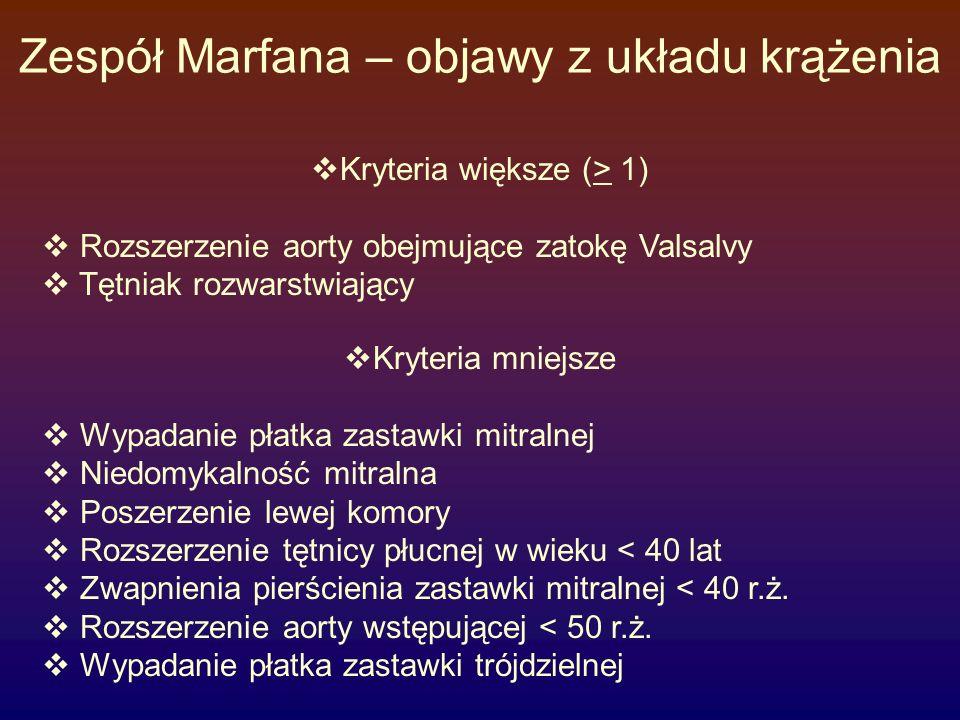 Zespół Marfana –objawy  Narząd widzenia - kryteria większe  Przemieszczenie (ektopia) soczewki  odwarstwienie siatkówki,  jaskra  zapalenie tęczówki  Kryteria mniejsze  Krótkowzroczność  Płaska rogówka  Zwiększony osiowy wymiar gałki ocznej  Inne układy – kryteria większe  przepuklina rdzeniowa (L-S)  kryteria mniejsze  Odma samoistna  Pęcherze rozedmowe  Rozstępy skórne  Przepukliny