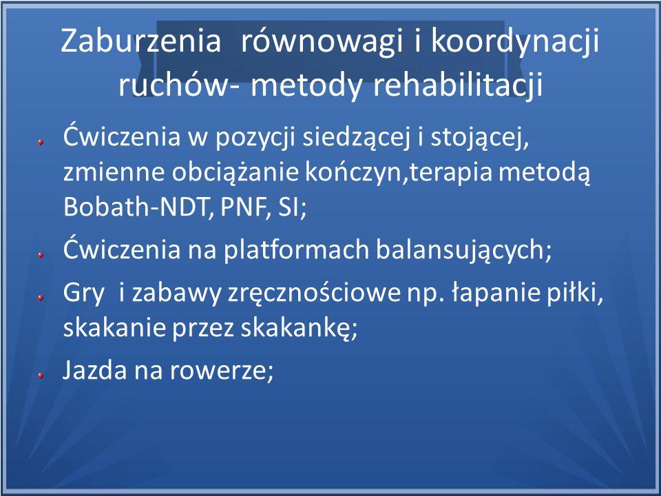Zaburzenia równowagi i koordynacji ruchów- metody rehabilitacji Ćwiczenia w pozycji siedzącej i stojącej, zmienne obciążanie kończyn,terapia metodą Bo