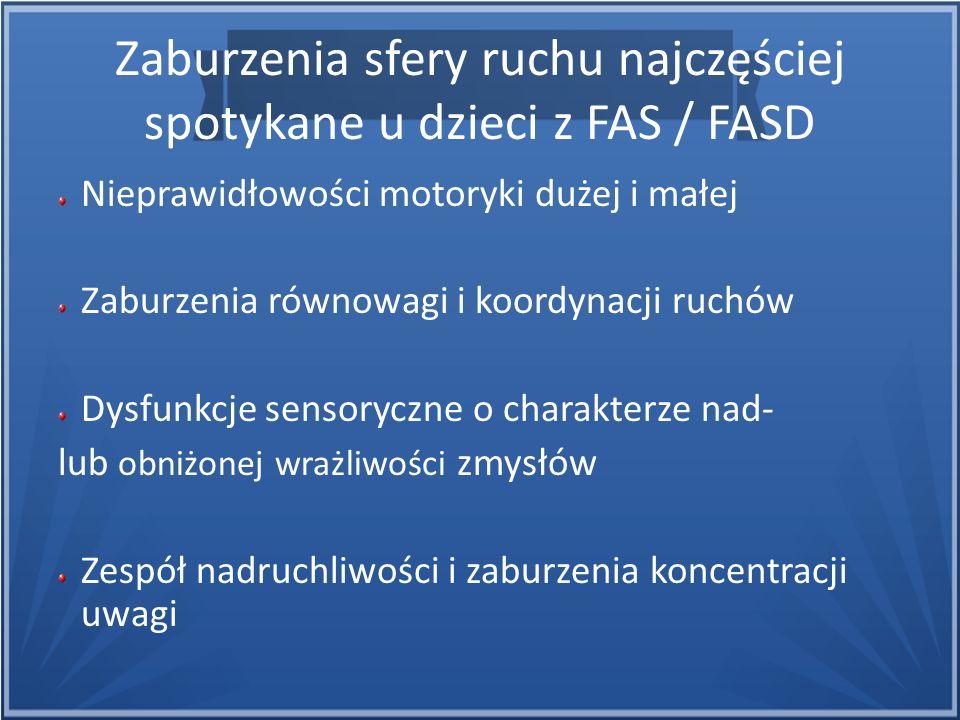 Zaburzenia sfery ruchu najczęściej spotykane u dzieci z FAS / FASD Nieprawidłowości motoryki dużej i małej Zaburzenia równowagi i koordynacji ruchów D