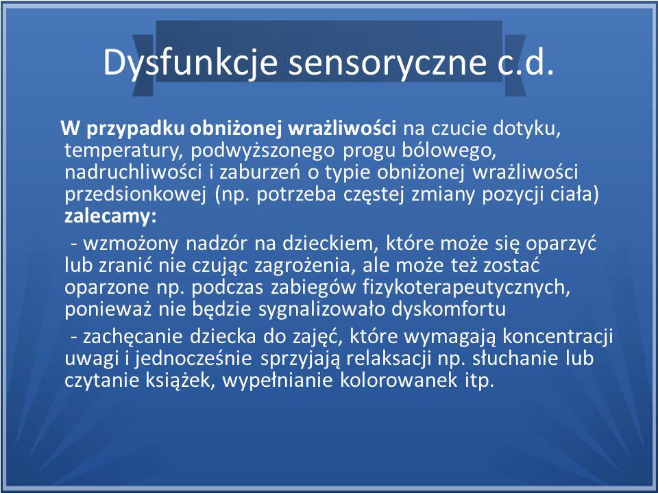 Dysfunkcje sensoryczne c.d. W przypadku obniżonej wrażliwości na czucie dotyku, temperatury, podwyższonego progu bólowego, nadruchliwości i zaburzeń o