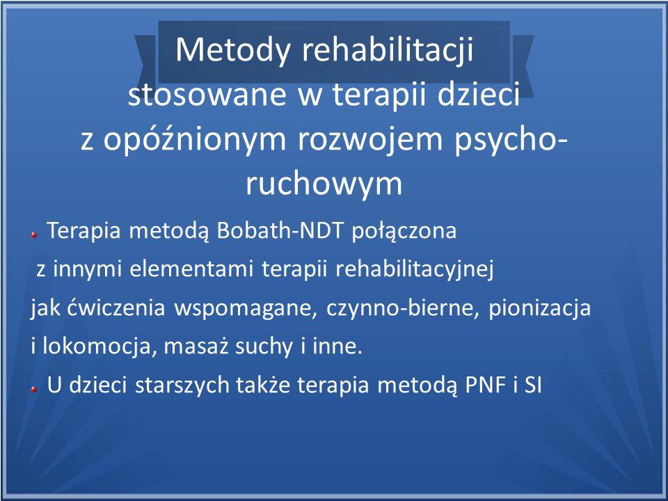 Metody rehabilitacji stosowane w terapii dzieci z opóźnionym rozwojem psycho- ruchowym Terapia metodą Bobath-NDT połączona z innymi elementami terapii