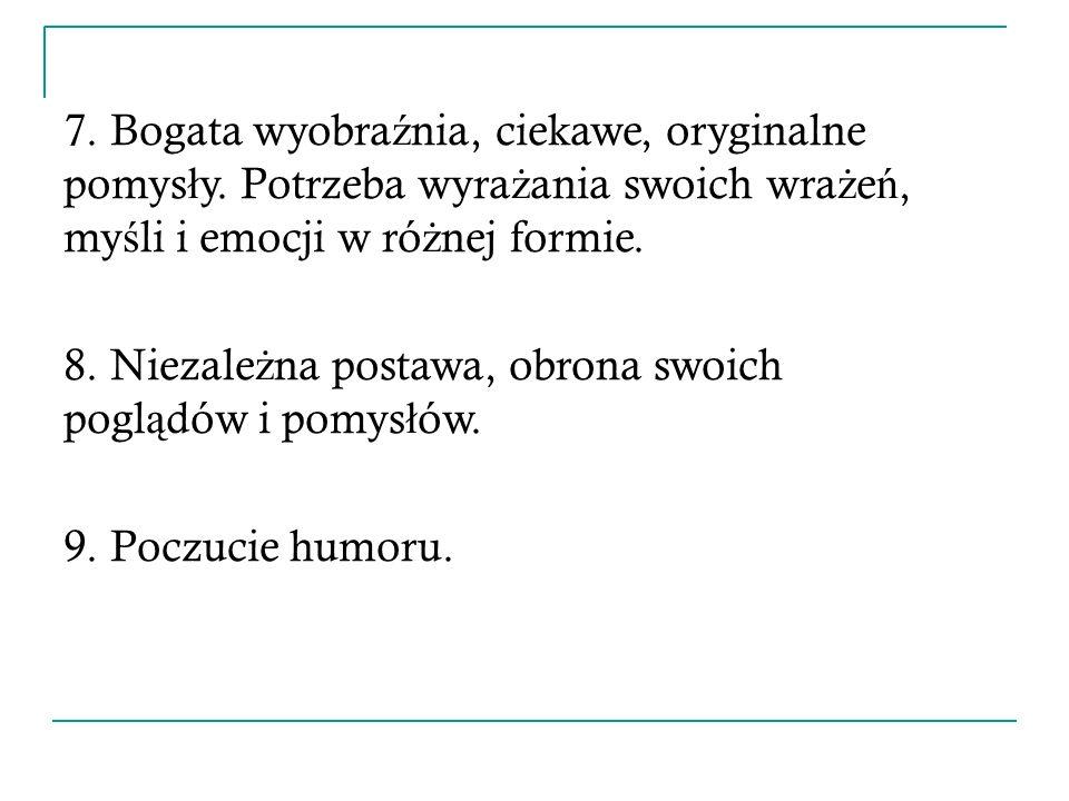 7. Bogata wyobra ź nia, ciekawe, oryginalne pomys ł y.