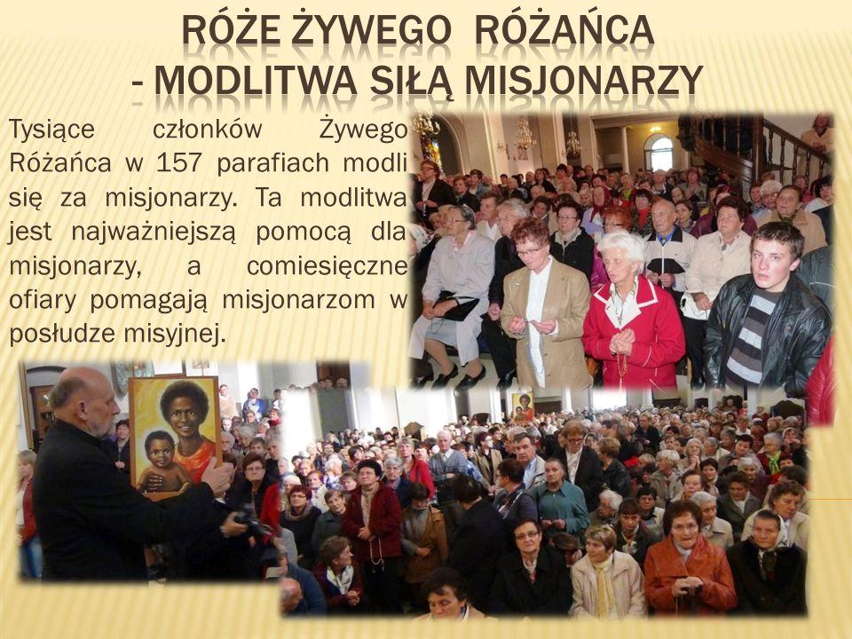 Tysiące członków Żywego Różańca w 157 parafiach modli się za misjonarzy. Ta modlitwa jest najważniejszą pomocą dla misjonarzy, a comiesięczne ofiary p