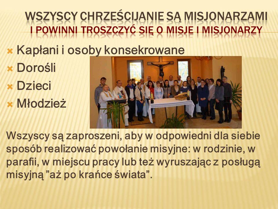  Kapłani i osoby konsekrowane  Dorośli  Dzieci  Młodzież Wszyscy są zaproszeni, aby w odpowiedni dla siebie sposób realizować powołanie misyjne: w