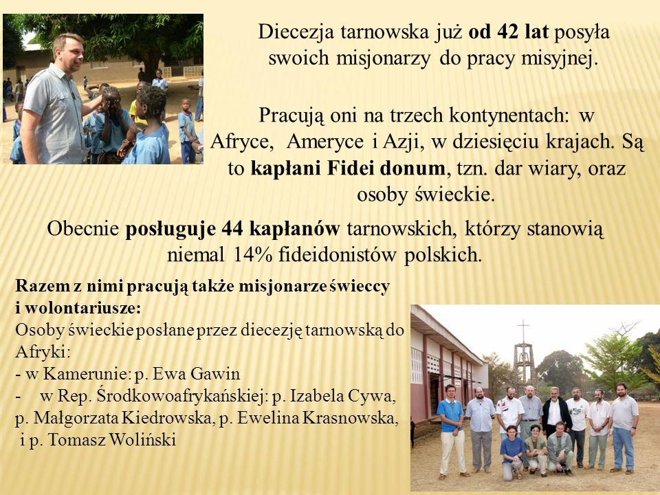 Diecezja tarnowska już od 42 lat posyła swoich misjonarzy do pracy misyjnej. Razem z nimi pracują także misjonarze świeccy i wolontariusze: Osoby świe