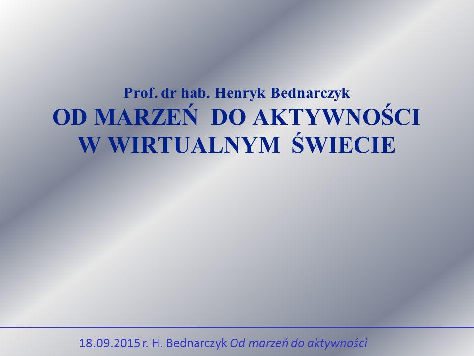 Prof.dr hab. Henryk Bednarczyk OD MARZEŃ DO AKTYWNOŚCI W WIRTUALNYM ŚWIECIE 18.09.2015 r.