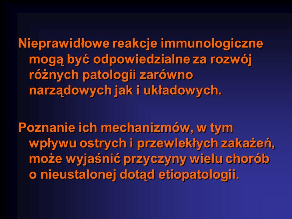 Nieprawidłowe reakcje immunologiczne mogą być odpowiedzialne za rozwój różnych patologii zarówno narządowych jak i układowych.