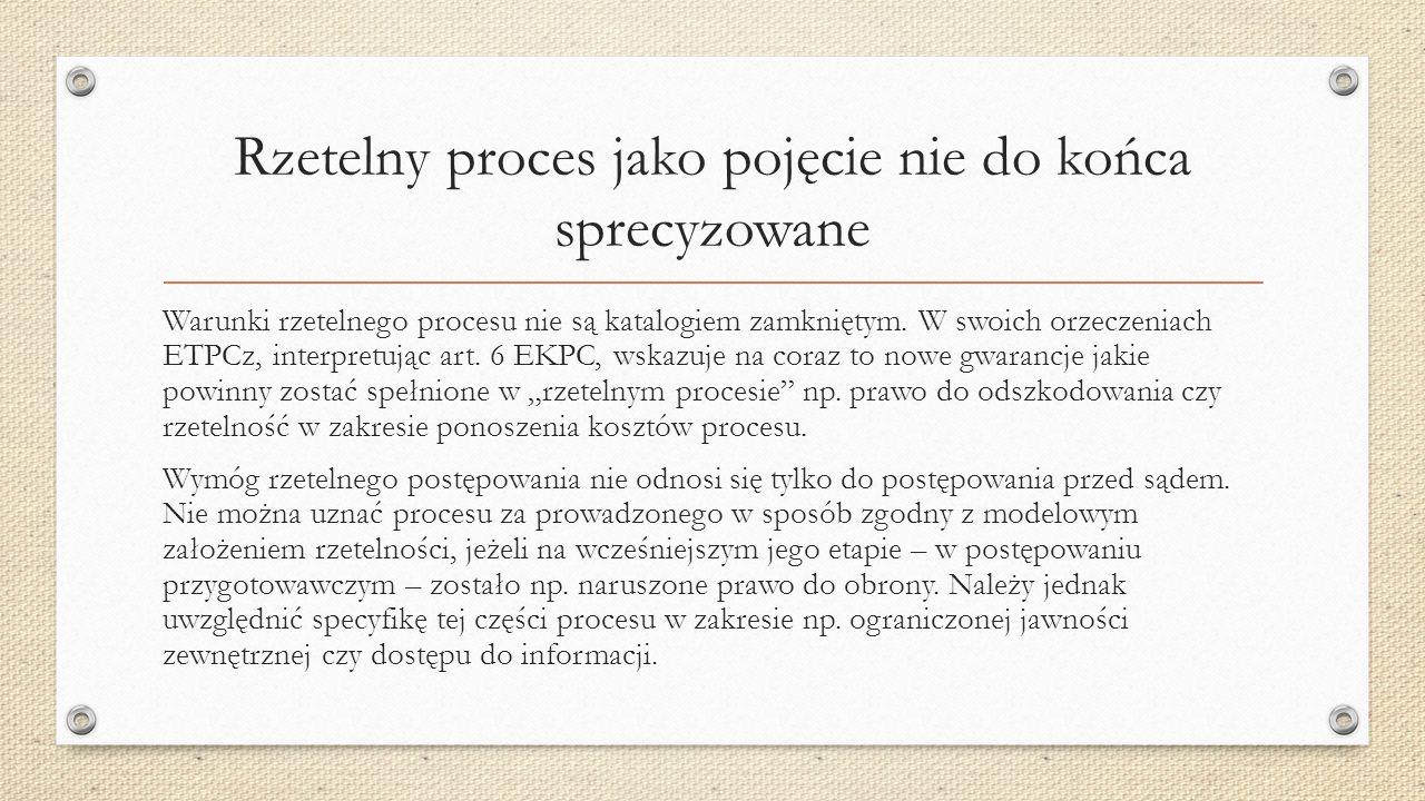 Rzetelny proces jako pojęcie nie do końca sprecyzowane Warunki rzetelnego procesu nie są katalogiem zamkniętym.