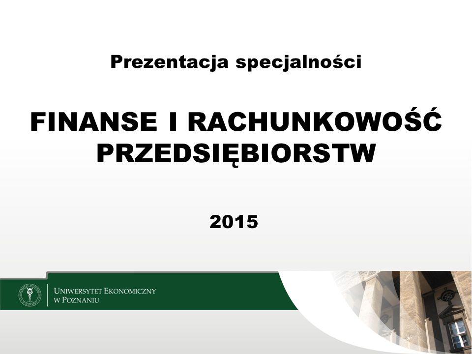Prezentacja specjalności FINANSE I RACHUNKOWOŚĆ PRZEDSIĘBIORSTW 2015