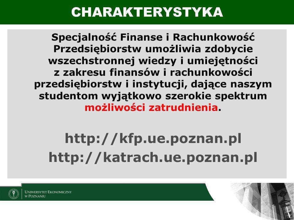 FINANSERACHUNKOWOŚĆ Inwestowanie na rynku papierów wartościowych Planowanie finansowe Modelowanie finansowe Zarządzanie płynnością finansową Podatki i system podatkowy Rachunkowość podatkowa Zastosowanie komputerów w rachunkowości Polskie i międzynarodowe standardy rachunkowości i rewizji finansowej Rachunkowość instytucji finansowych WYBRANE PRZEDMIOTY