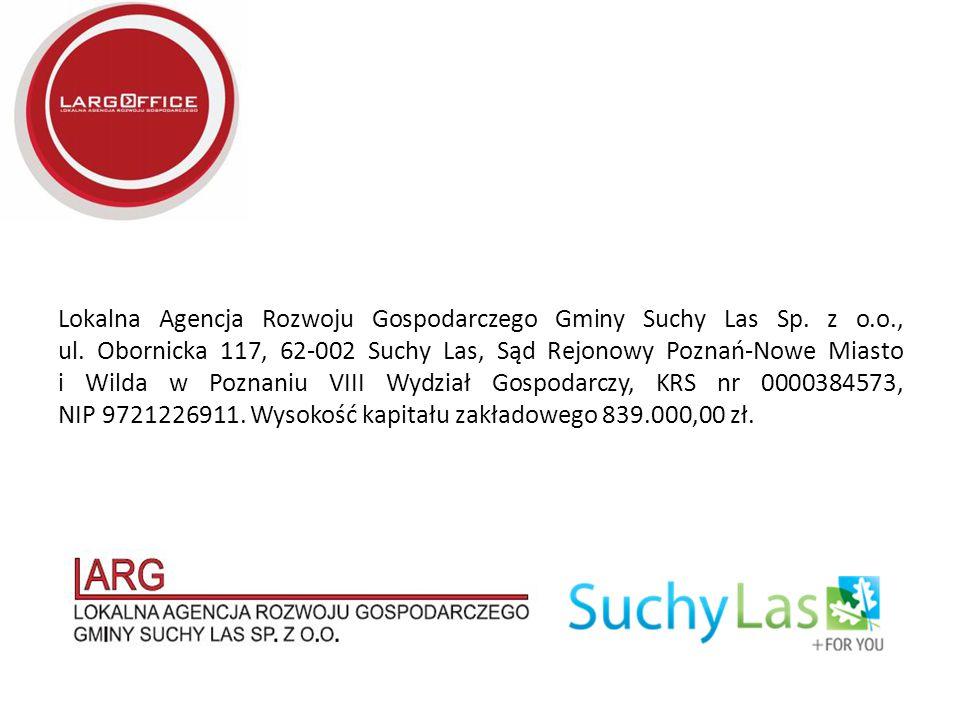 Lokalna Agencja Rozwoju Gospodarczego Gminy Suchy Las Sp. z o.o., ul. Obornicka 117, 62-002 Suchy Las, Sąd Rejonowy Poznań-Nowe Miasto i Wilda w Pozna