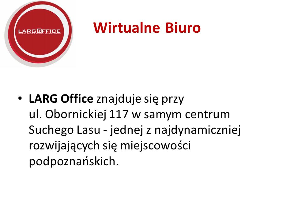 Wirtualne Biuro LARG Office znajduje się przy ul. Obornickiej 117 w samym centrum Suchego Lasu - jednej z najdynamiczniej rozwijających się miejscowoś