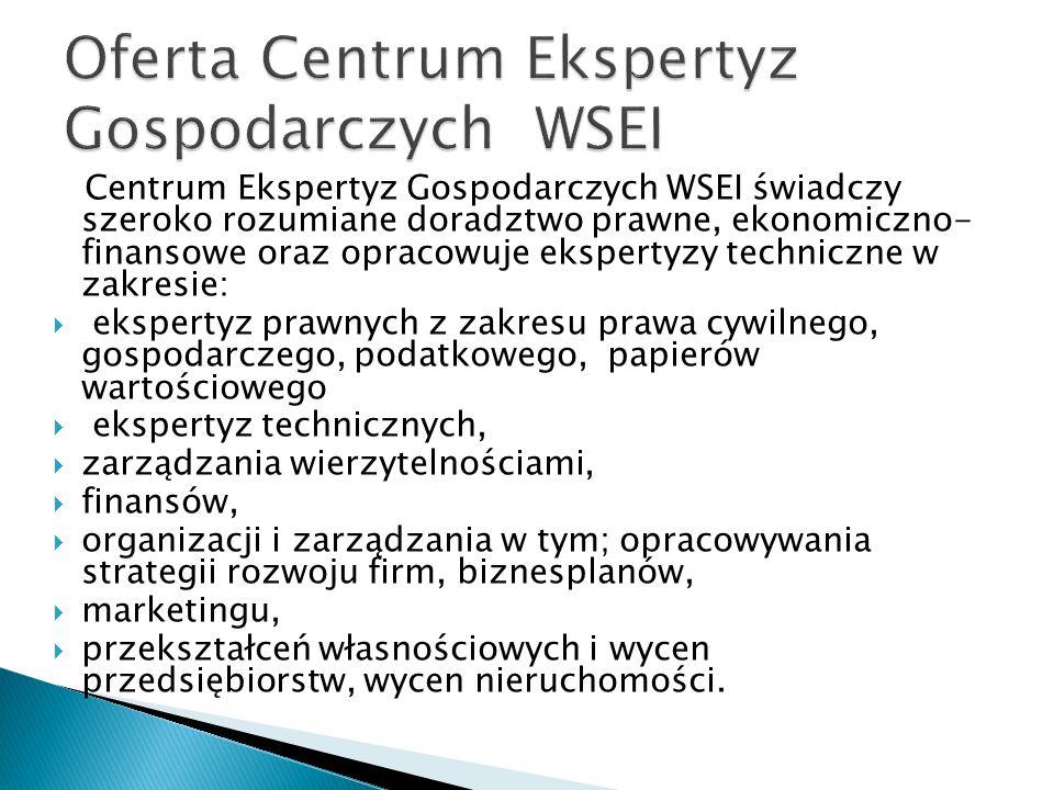 Centrum Ekspertyz Gospodarczych WSEI świadczy szeroko rozumiane doradztwo prawne, ekonomiczno- finansowe oraz opracowuje ekspertyzy techniczne w zakre
