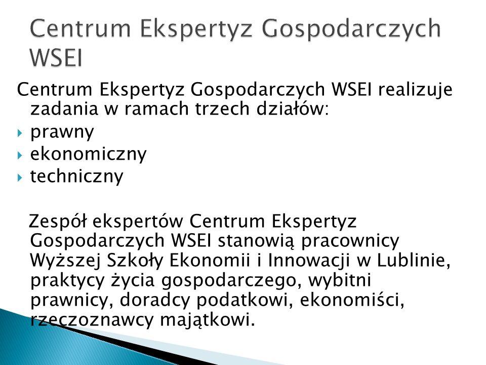 Centrum Ekspertyz Gospodarczych WSEI realizuje zadania w ramach trzech działów:  prawny  ekonomiczny  techniczny Zespół ekspertów Centrum Ekspertyz
