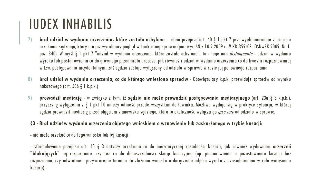 IUDEX INHABILIS 7)brał udział w wydaniu orzeczenia, które zostało uchylone - celem przepisu art. 40 § 1 pkt 7 jest wyeliminowanie z procesu orzekania