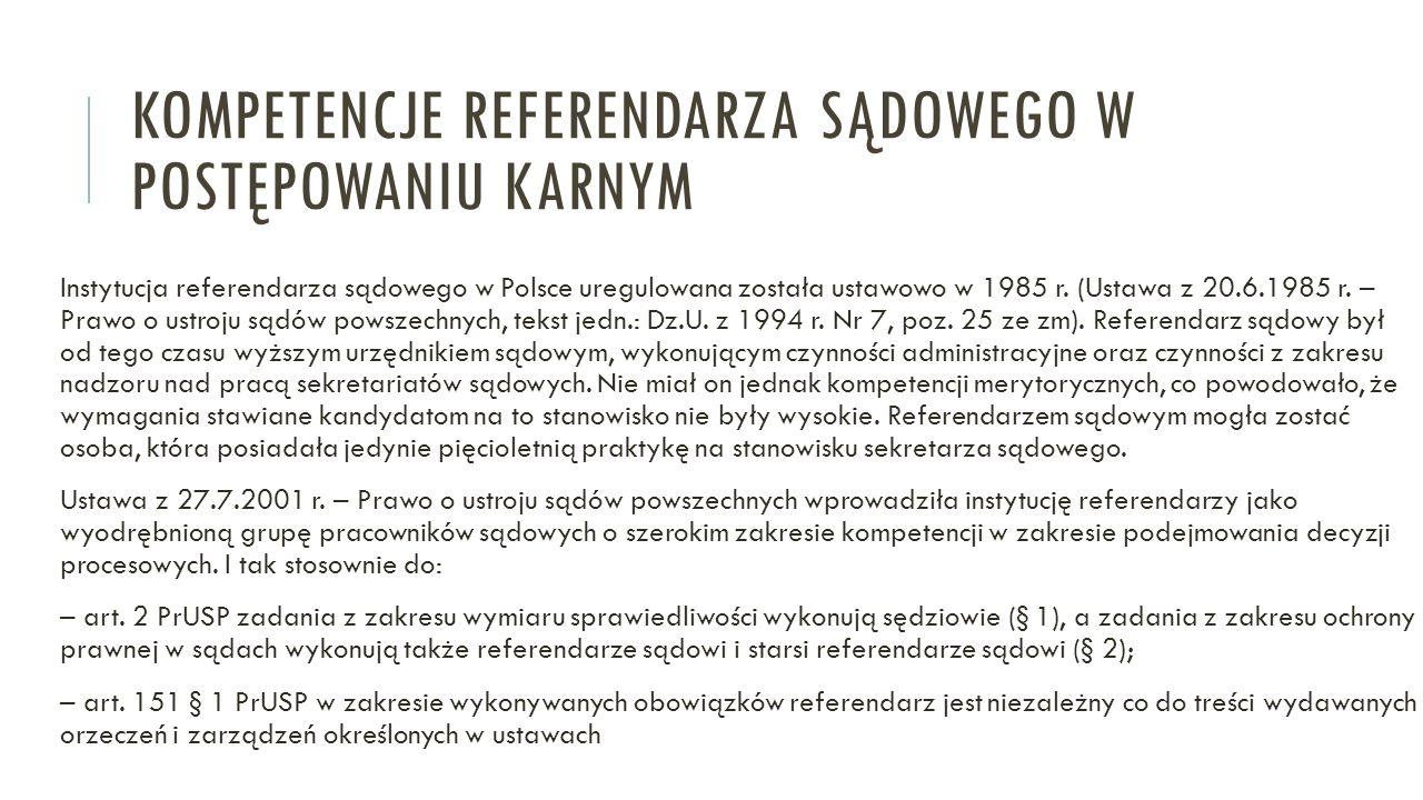 KOMPETENCJE REFERENDARZA SĄDOWEGO W POSTĘPOWANIU KARNYM Instytucja referendarza sądowego w Polsce uregulowana została ustawowo w 1985 r. (Ustawa z 20.