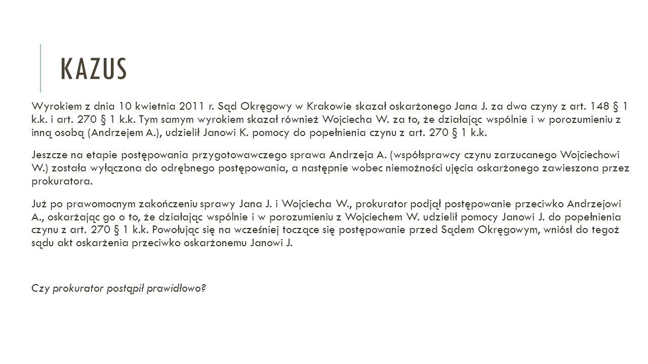 KAZUS Wyrokiem z dnia 10 kwietnia 2011 r. Sąd Okręgowy w Krakowie skazał oskarżonego Jana J. za dwa czyny z art. 148 § 1 k.k. i art. 270 § 1 k.k. Tym