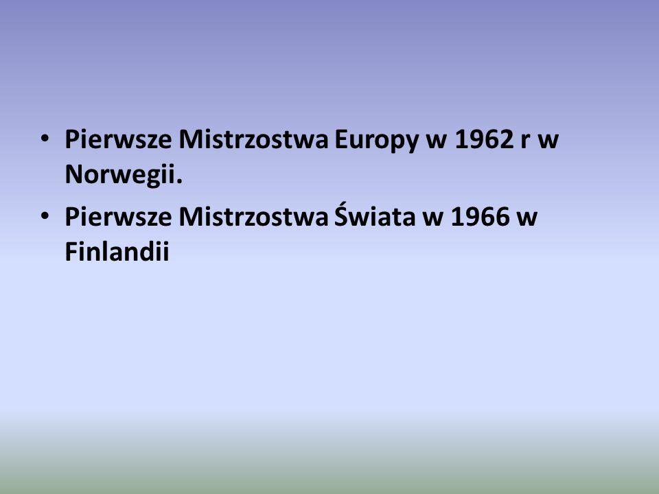 Pierwsze Mistrzostwa Europy w 1962 r w Norwegii. Pierwsze Mistrzostwa Świata w 1966 w Finlandii