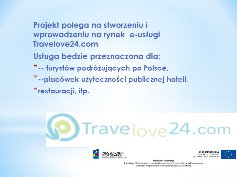 Projekt polega na stworzeniu i wprowadzeniu na rynek e-usługi Travelove24.com Usługa będzie przeznaczona dla: * -- turystów podróżujących po Polsce, * --placówek użyteczności publicznej hoteli, * restauracji, itp.