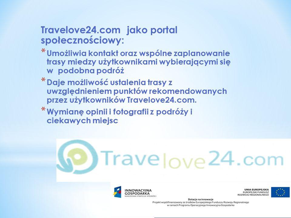 Travelove24.com jako portal społecznościowy: * Umożliwia kontakt oraz wspólne zaplanowanie trasy miedzy użytkownikami wybierającymi się w podobna podróż * Daje możliwość ustalenia trasy z uwzględnieniem punktów rekomendowanych przez użytkowników Travelove24.com.