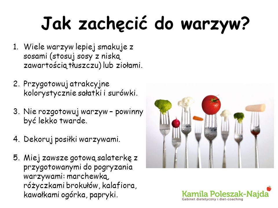 Jak zachęcić do warzyw? 1.Wiele warzyw lepiej smakuje z sosami (stosuj sosy z niską zawartością tłuszczu) lub ziołami. 2.Przygotowuj atrakcyjne kolory