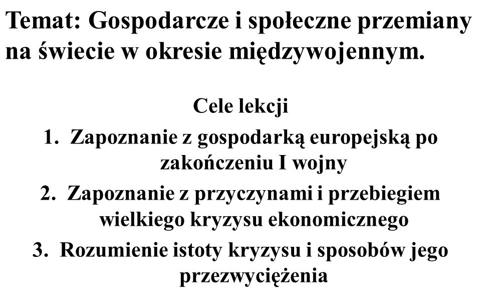 Temat: Gospodarcze i społeczne przemiany na świecie w okresie międzywojennym. Cele lekcji 1.Zapoznanie z gospodarką europejską po zakończeniu I wojny