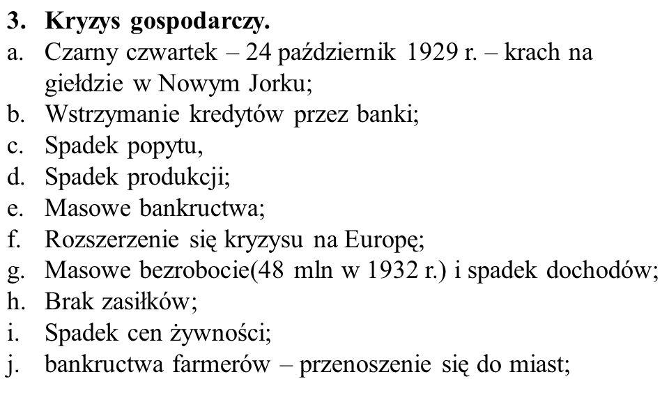 3.Kryzys gospodarczy. a.Czarny czwartek – 24 październik 1929 r. – krach na giełdzie w Nowym Jorku; b.Wstrzymanie kredytów przez banki; c.Spadek popyt