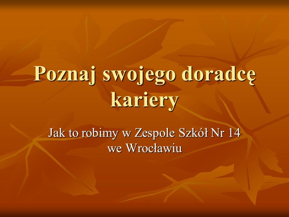 Poznaj swojego doradcę kariery Jak to robimy w Zespole Szkół Nr 14 we Wrocławiu