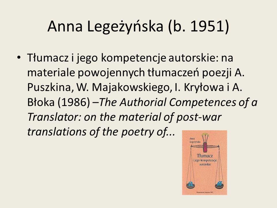Anna Legeżyńska (b. 1951) Tłumacz i jego kompetencje autorskie: na materiale powojennych tłumaczeń poezji A. Puszkina, W. Majakowskiego, I. Kryłowa i