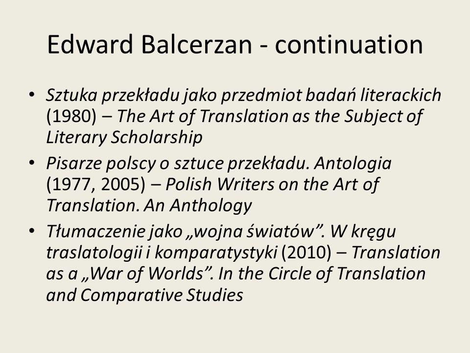 Edward Balcerzan - continuation Sztuka przekładu jako przedmiot badań literackich (1980) – The Art of Translation as the Subject of Literary Scholarship Pisarze polscy o sztuce przekładu.