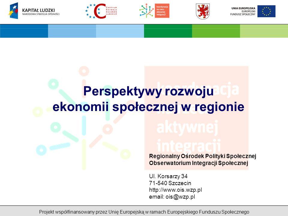 Projekt współfinansowany przez Unię Europejską w ramach Europejskiego Funduszu Społecznego Regionalny Ośrodek Polityki Społecznej Obserwatorium Integracji Społecznej Ul.