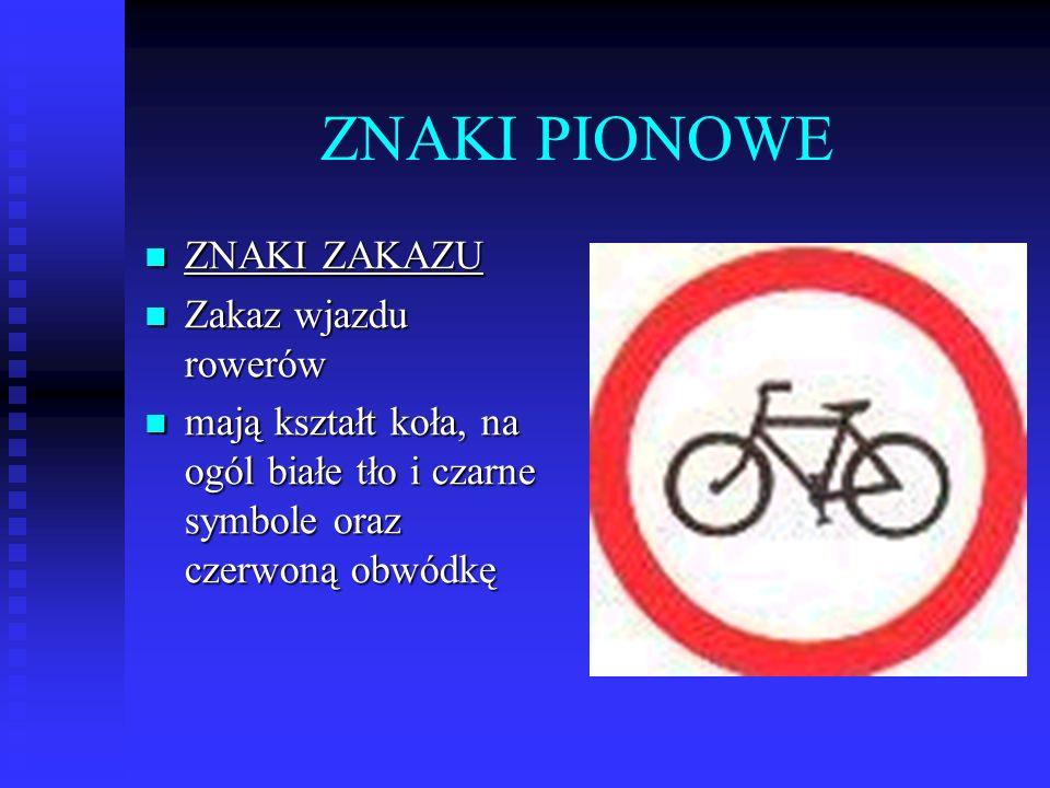 ZNAKI PIONOWE ZNAKI ZNAKI ZAKAZU Zakaz Zakaz wjazdu rowerów mają mają kształt koła, na ogól białe tło i czarne symbole oraz czerwoną czerwoną obwódkę