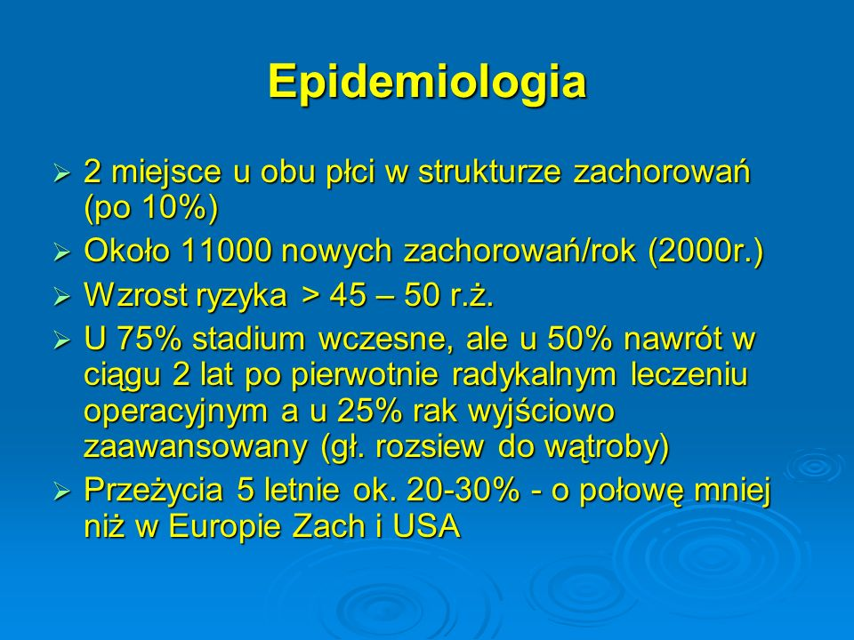 Epidemiologia  2 miejsce u obu płci w strukturze zachorowań (po 10%)  Około 11000 nowych zachorowań/rok (2000r.)  Wzrost ryzyka > 45 – 50 r.ż.  U