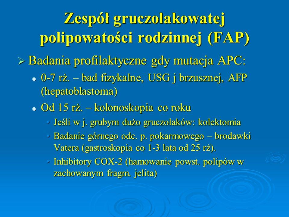 Zespół gruczolakowatej polipowatości rodzinnej (FAP)  Badania profilaktyczne gdy mutacja APC: 0-7 rż. – bad fizykalne, USG j brzusznej, AFP (hepatobl