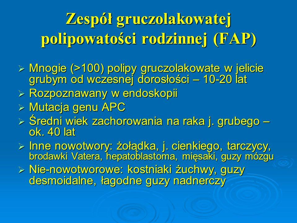 Zespół gruczolakowatej polipowatości rodzinnej (FAP)  Mnogie (>100) polipy gruczolakowate w jelicie grubym od wczesnej dorosłości – 10-20 lat  Rozpo