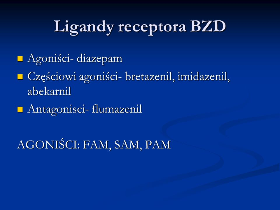 Ligandy receptora BZD Agoniści- diazepam Agoniści- diazepam Częściowi agoniści- bretazenil, imidazenil, abekarnil Częściowi agoniści- bretazenil, imid