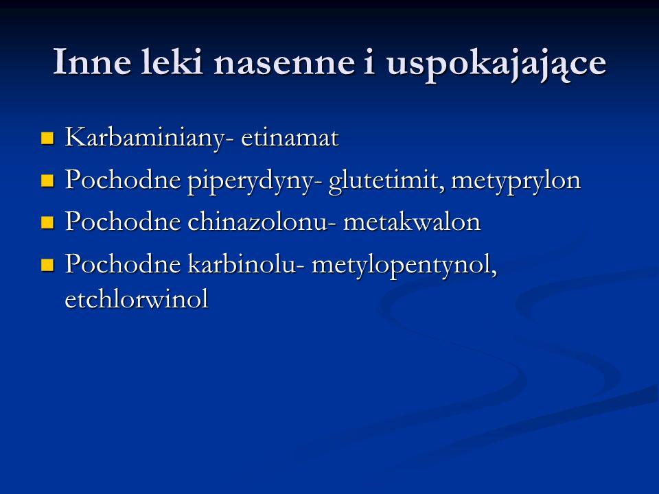 Inne leki nasenne i uspokajające Karbaminiany- etinamat Karbaminiany- etinamat Pochodne piperydyny- glutetimit, metyprylon Pochodne piperydyny- glutet