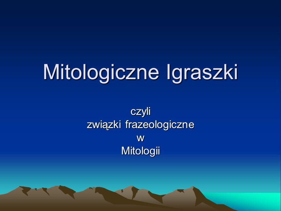 Mitologiczne Igraszki czyli związki frazeologiczne wMitologii
