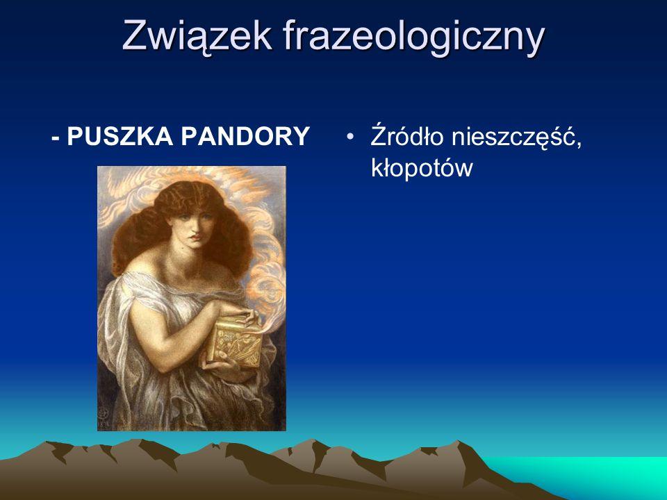 Związek frazeologiczny - PUSZKA PANDORY Źródło nieszczęść, kłopotów