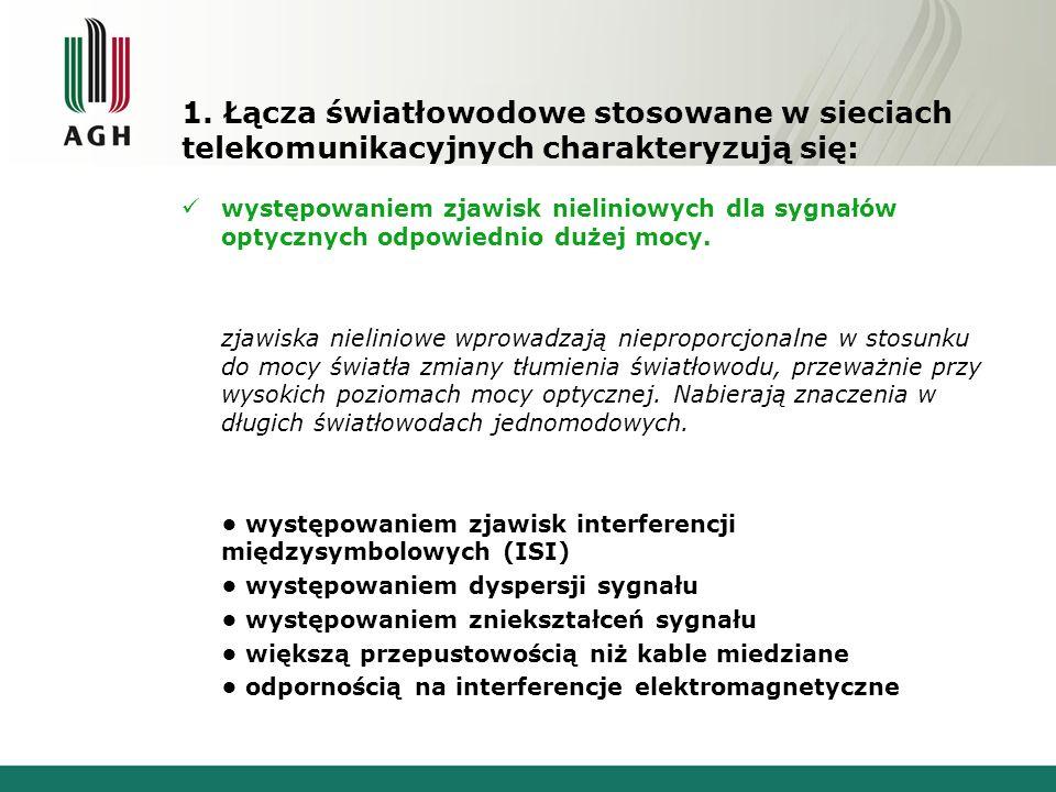 1. Łącza światłowodowe stosowane w sieciach telekomunikacyjnych charakteryzują się: występowaniem zjawisk nieliniowych dla sygnałów optycznych odpowie