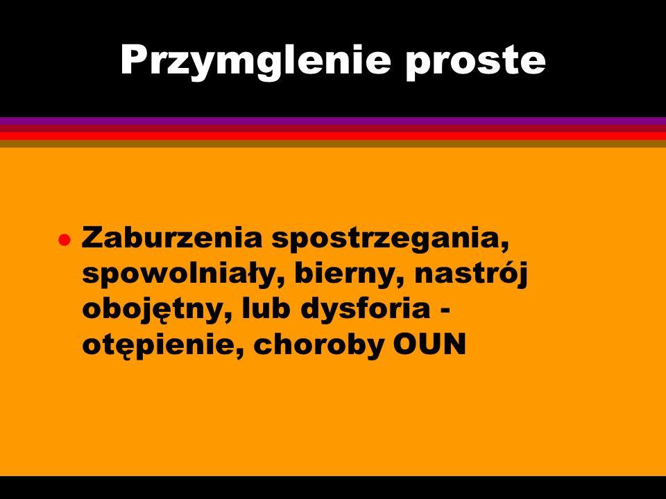 Przymglenie proste l Zaburzenia spostrzegania, spowolniały, bierny, nastrój obojętny, lub dysforia - otępienie, choroby OUN