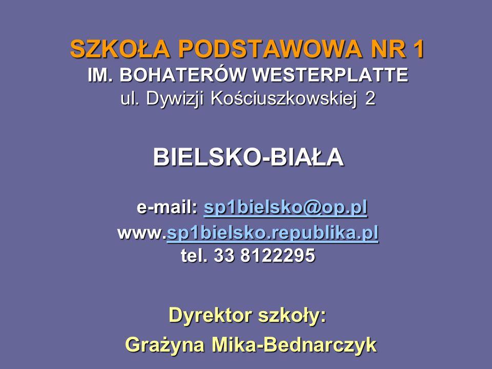 SZKOŁA PODSTAWOWA NR 1 IM. BOHATERÓW WESTERPLATTE ul. Dywizji Kościuszkowskiej 2 BIELSKO-BIAŁA e-mail: sp1bielsko@op.pl www.sp1bielsko.republika.pl te