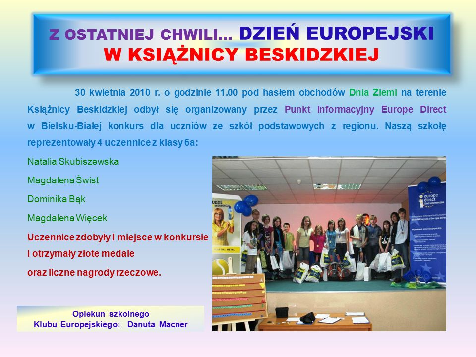 Z OSTATNIEJ CHWILI… DZIEŃ EUROPEJSKI W KSIĄŻNICY BESKIDZKIEJ 30 kwietnia 2010 r. o godzinie 11.00 pod hasłem obchodów Dnia Ziemi na terenie Książnicy