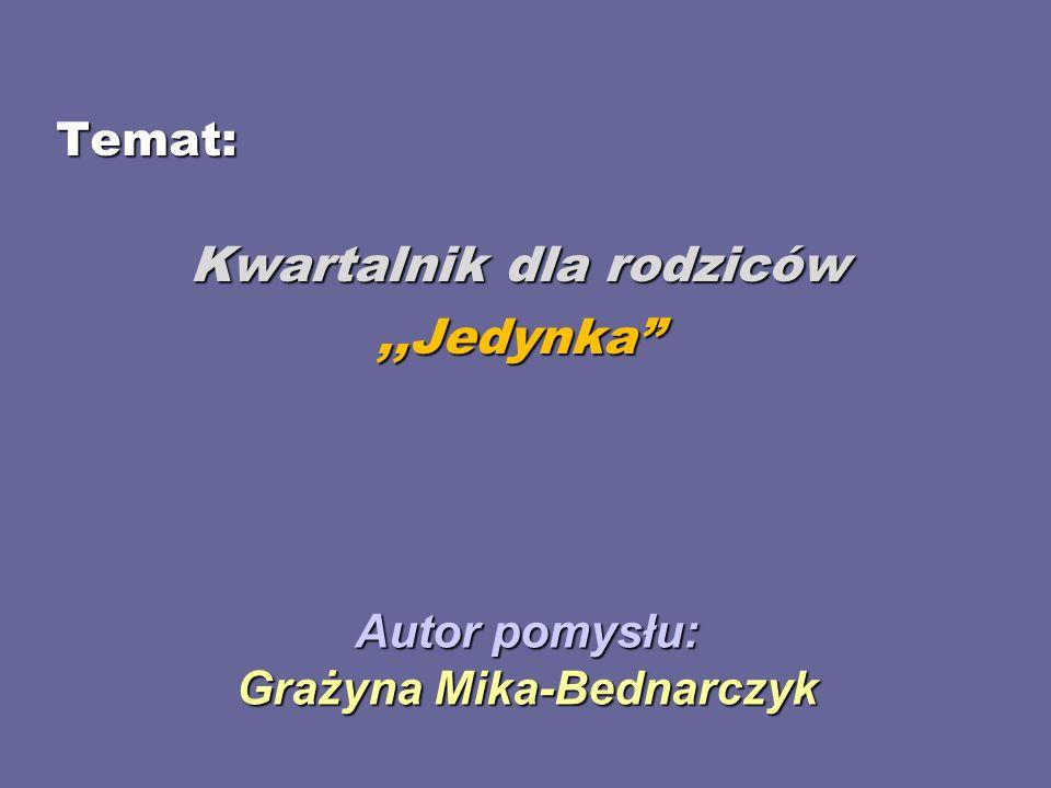 """Autor pomysłu: Grażyna Mika-Bednarczyk Temat: Kwartalnik dla rodziców,,Jedynka"""""""