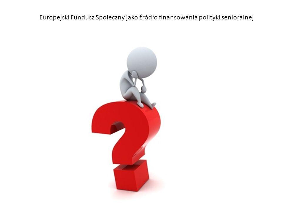 Europejski Fundusz Społeczny jako źródło finansowania polityki senioralnej