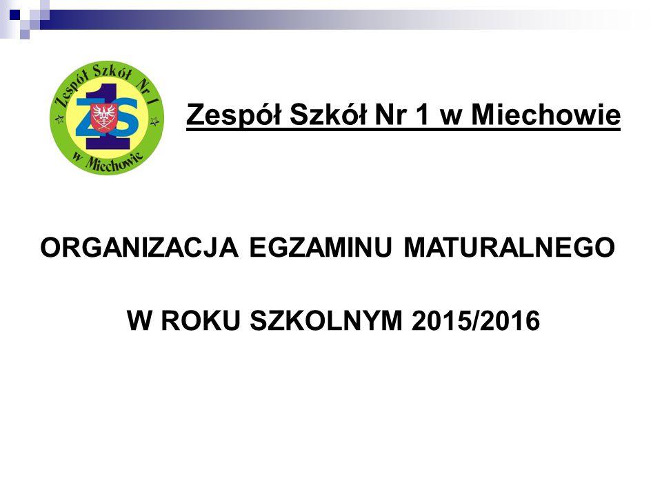 Zespół Szkół Nr 1 w Miechowie ORGANIZACJA EGZAMINU MATURALNEGO W ROKU SZKOLNYM 2015/2016