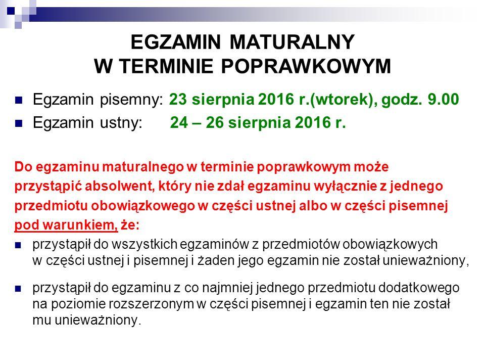 EGZAMIN MATURALNY W TERMINIE POPRAWKOWYM Egzamin pisemny: 23 sierpnia 2016 r.(wtorek), godz.