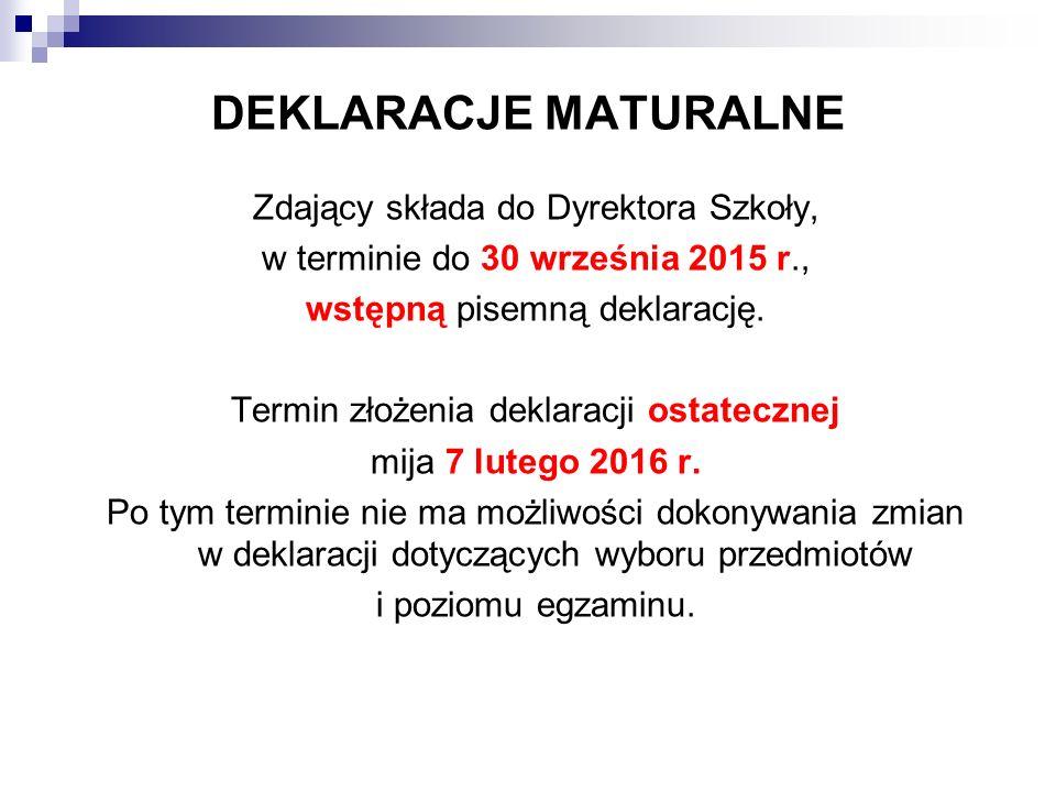 DEKLARACJE MATURALNE Zdający składa do Dyrektora Szkoły, w terminie do 30 września 2015 r., wstępną pisemną deklarację.